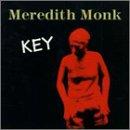 Meredith Monk/ Key