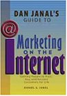 Dan Janal's Guide to Marketing on the Internet: Getting People to Visit, Buy, and Become Customers for Life