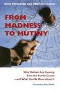 From Madness To Mutiny: Why  Mothers Are Running From The Family Courts-- And What Can Be Done About It (Northeastern Series on Gender, Crime, & Law)