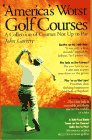 America's Worst Golf Courses: A Collection of Courses Not Up to Par