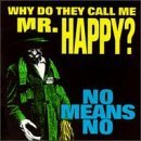 Why Do They Call Me Mr Happy? by Nomeansno