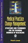 Medical Practice Change Management: Strategies and Techniques for the Changing Business of Healthcare (Hfma Healthcare Financial Management Series)