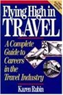 Flying High in Travel: A Complete Guide to Careers in the Travel Industry, New Expanded Edition