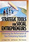 Strategic Tools for Social Entrepreneurs: Enhancing the Performance of Your Enterprising Nonprofit (Wiley Nonprofit Law, Finance and Management Series)