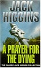 A Prayer for the Dying (Classic Jack Higgins Collection)