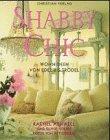 Shabby Chic. Wohnideen von Edel bis Troedel