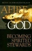 Afire With God: Becoming Spiritual Stewards