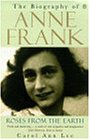 Roses from the Earth: The Biography of Anne Frank