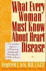 What Every Woman Must Know About Heart Disease: A No-Nonsense Approach to Diagnosing, Treating, & Preventing the #1 Killer of Women