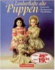 Zauberhafte alte Puppen. Sammeln - Restaurieren - Nachbilden. 画像
