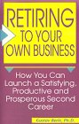 Retiring to Your Own Business: How You Can Launch a Satisfying, Productive, and Prosperous Second Career