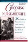 Choosing a Nurse-Midwife: Your Guide to Safe, Sensitive Care During Pregnancy and the Birth of Your Child