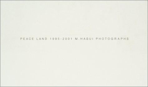PEACE LAND 1995‐2001 M.HASUI PHOTOGRAPHS