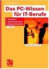 Das PC-Wissen fuer IT-Berufe: Hardware, Betriebssysteme, Netzwerktechnik: Kompaktes Praxiswissen fuer alle IT-Berufe in der Aus- und Weiterbildung, von der Hardware-Installation bis zum Netzwerkbetrieb inklusive Windows NT, Novell Netware und Unix (Linux)