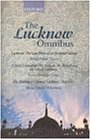 The Lucknow Omnibus: Lucknow the Last Phase of an Oriental Culture/a Fatal Friendship : The Nawabs, the British and the City of Lucknow/the Making of Colonial Lucknow 1856