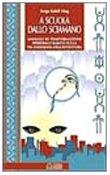 A scuola dallo sciamano. Manuale di trasformazione personale basato sulla «via hawaiana dell'avventura»