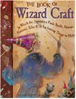 The Book of Wizard Craft: In Which the Apprentice Finds Spells, Potions, Fantastic Tales, & 50 Enchanting Things to Make