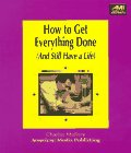 How to Get Everything Done, and Still Have a Life: & Still Have a Life (How to Book Series)