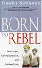 Born To Rebel: Birth Order, Family Dynamics, and Creative Lives
