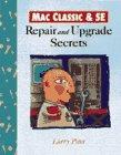 Mac Classic & Se: Repair and Upgrade Secrets