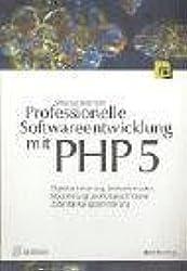 Professionelle Softwareentwicklung mit PHP 5: Objektorientierung, Entwurfsmuster, Modellierung und fortgeschrittene Datenbankprogrammierung