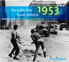 Geschichte zum Hoeren: 1953. 3 CDs. . Zusammengestellt aus Sendungen des DeutschlandRadios