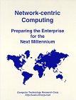 Network-Centric Computing: Preparing the Enterprise for the Next Millennium
