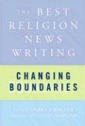 Changing Boundaries: The Best Religion News Writing (Best Religion News Writing S)
