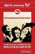 Quiz für unterwegs - Herrscherinnen und Herrscher: Große Frauen und Männer der Weltgeschichte