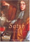 The Satyr: An Account of the Life and Work, Death and Salvation of John Wilmot, Second Earl of Rochester