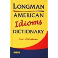 Longman American Idioms Dictionary. Over 4 000 idioms. New