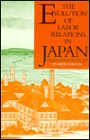 The Evolution of Labor Relations in Japan: Heavy Industry, 1853-1955 (Harvard East Asian Monographs)