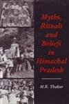 Myths, Rituals and Beliefs in Himachal Pradesh