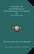 Histoire Du Gouvernement Parlementaire En France V6: 1814-1848 (1864)
