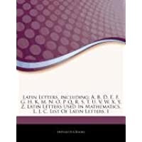 Articles on Latin Letters, Including: A, B, D, E, F, G, H, K, M, N, O, P, Q, R, S, T, U, V, W, X, Y, Z, Latin Letters Used in Mathematics, L, J, C, Li