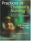 Practices in Children's Nursing: Guidelines for Community and Hospital