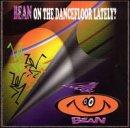 Bean on Dance Floor Lately