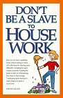 Don't Be a Slave to House Work