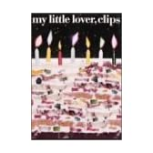 my little lover, clips [DVD]