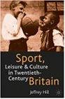 Sport, Leisure and Culture in Twentieth-Century Britain