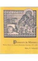 Pioneers in Ministry: Women Pastors in Ontario Mennonite Churches, 1793-2003