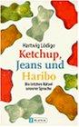 Ketchup, Jeans und Haribo. Die letzten Raetsel unserer Sprache.