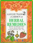 A Garden of Herbal Remedies: Nature's Alchemy & Cures : Tisanes : Balms & Balsams : Lotions & Potions, Etc., Etc. (Gift of Health Series)