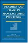 Dynamics and Chaos in Manufacturing Processes (Wiley Series in Nonlinear Science)
