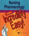 Nursing Pharmacology Made Incredibly Easy! (Incredibly Easy! Series®)