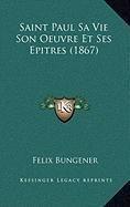 Saint Paul Sa Vie Son Oeuvre Et Ses Epitres (1867)