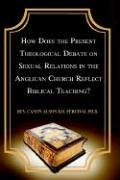 How Does the Present Theological Debate on Sexual Relations in the Anglican Church Reflect Biblical Teaching