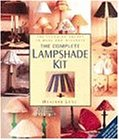 The Complete Lampshade Kit: 100 Stunning Shades to Make and Decorate