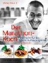 Der Marathon-Koch. Feine Kueche fuer das taegliche Aufbauprogramm,126 Rezepte