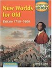 New Worlds for Old: Britain 1750-1900: Foundation Edition (Hodder History)